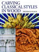 Carving Classical Styles In Wood Frederick Wilbur Acceptable Book 0 Paperbac