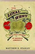 The Loyal West Civil War And Reunion In Middle America By Stanley Hb-.