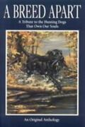 Breed Apart A Tribute To The Hunting Dogs That Own Our Souls Paperback