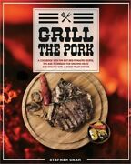 Grill The Pork A Cookbook With The Best Bbq Pitmaster Recipes Tips And Techniq