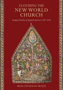 Clothing The New World Church Liturgical Textiles Of Spanish America 1520andndash1820
