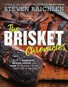 The Brisket Chronicles How To Barbecue Braise Smoke And Cure The Worldand039s Mos