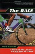 The Race A Novel Of Grit Tactics And The Tour De France By Dave Shields