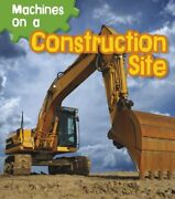 Machines On A Construction Site Read And Learn Machines At Work By Sian Smit