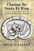 Chasing The Santa Fe Ring Power And Privilege Caffey Paperback-