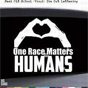 One Race Matters Humans Vinyl Decal Sticker Humanity Earth Love All Heart Hands