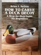 How To Carve A Duck Decoy A Step-by-step Guide For Beginners By Mcgray, Brian D