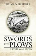 Swords Into Plows A Civil War Story Gardner D. 9781449735005 Free Shipping
