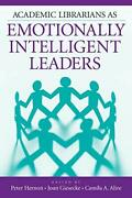 Academic Librarians As Emotionally Intelligent Leaders By Hernon Peter New