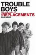 Trouble Boys The True Story Of The Replacements Mehr Bob Verygood
