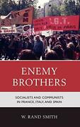 Enemy Brothers Socialists And Communists In France, Italy, And Spain, Smith.+