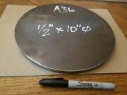 Steel Plate Round Disc 10 Diameter X 1/2 Thick A36 Lathe Stock