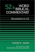 Revelation 6-16 Word Biblical Commentary 52b By David E. Aune