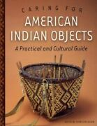 Caring For American Indian Objects A Practical And Cultural Guide By Ogden...