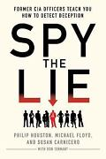 Spy The Lie Former Cia Officers Teach You How To Detect Deception By Philip...