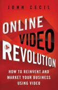 Online Video Revolution How To Reinvent And Market Your Business Using Video...
