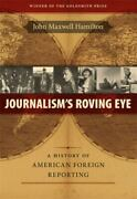 Journalism's Roving Eye A History Of American Foreign Reporting By John Max...