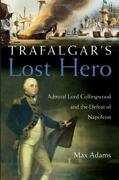 Trafalgar's Lost Hero Admiral Lord Collingwood And The Defeat Of Napoleon B...