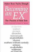Becoming An Ex The Process Of Role Exit By Ebaugh Helen Rose Fuchs