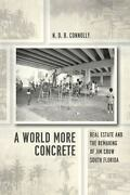 A World More Concrete Real Estate And The Remaking Of Jim Crow South Florida...