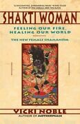 Shakti Woman Feeling Our Fire Healing Our World - The New Female Shamanism...