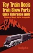 Toy Train Doc's Train Show Parts Quick Reference Guide Steamers, Diesels, Mo...