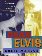 Dead Elvis A Chronicle Of A Cultural Obsession By Marcus, Greil
