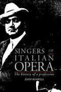Singers Of Italian Opera The History Of A Profession By Rosselli, John