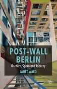 Post-wall Berlin Borders, Space And Identity By Janet Ward