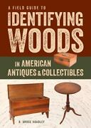 Field Guide To Identifying Woods In American Antiques And Collectibles By Ho...