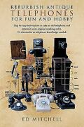 Refurbish Antique Telephones For Fun And Hobby Step By Step Instructions To ...