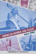 American Women And Flight Since 1940 By Deborah G Douglas Lucy B Young