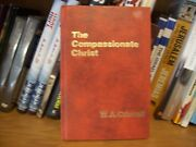 The Compassionate Christ By W. A. Criswell - First Edition Signed Hardcover