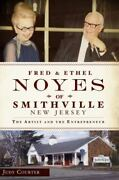 Fred And Ethel Noyes Of Smithville New Jersey The Artist And The Entreprene...