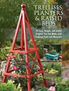 Trellises Planters And Raised Beds 50 Easy Unique And Useful Projects You C...
