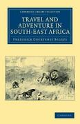 Travel And Adventure In South-east Africa Cambridge Library Collection - His...