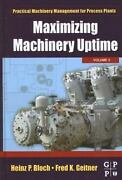 Maximizing Machinery Uptime By Heinz P. Bloch, Fred K. Geitner
