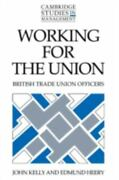 Working For The Union British Trade Union Officers By Kelly, John, Heery, E...