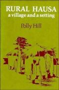 Rural Hausa A Village And A Setting By Hill Polly