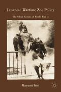 Japanese Wartime Zoo Policy The Silent Victims Of World War Ii By Mayumi Itoh