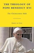 The Theology Of Pope Benedict Xvi The Christocentric Shift By Emery De Gal