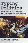 Typing Politics The Role Of Blogs In American Politics By Davis Richard