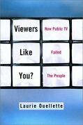 Viewers Like You How Public Tv Failed The People By Laurie Ouellette, Lauri...