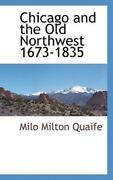 Chicago And The Old Northwest 1673-1835 By Milo Milton Quaife