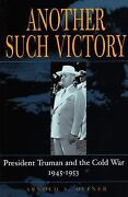 Another Such Victory President Truman And The Cold War, 1945-1953 By Offner...