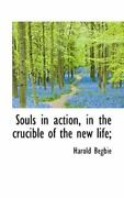 Souls In Action, In The Crucible Of The New Life By Harold Begbie