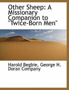 Other Sheep A Missionary Companion To Twice-born Men By Harold Begbie