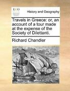 Travels In Greece Or An Account Of A Tour Made At The Expense Of The Societ...
