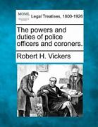 The Powers And Duties Of Police Officers And Coroners. By Robert H. Vickers