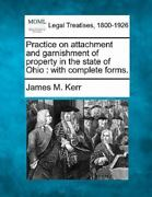 Practice On Attachment And Garnishment Of Property In The State Of Ohio With...